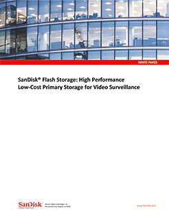 SanDisk Flash Technology: High Performance Low-Cost Primary Storage for Video Surveillance